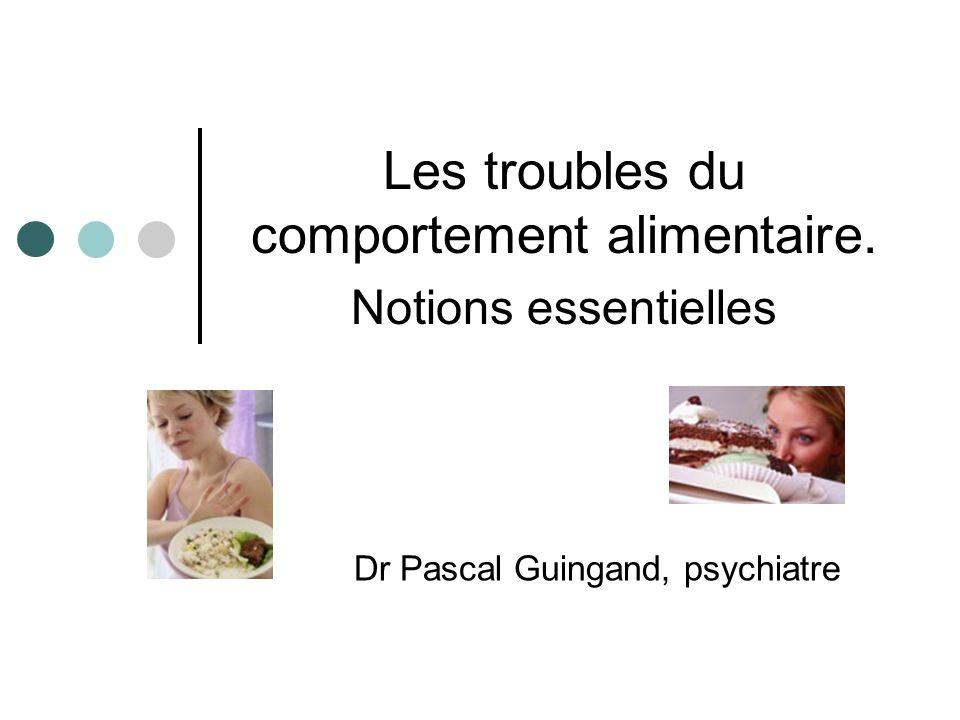 Les troubles du comportement alimentaire. Notions essentielles Dr Pascal Guingand, psychiatre