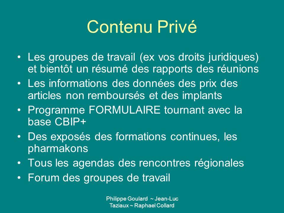 Philippe Goulard ~ Jean-Luc Taziaux ~ Raphael Collard Contenu Privé Les groupes de travail (ex vos droits juridiques) et bientôt un résumé des rapport