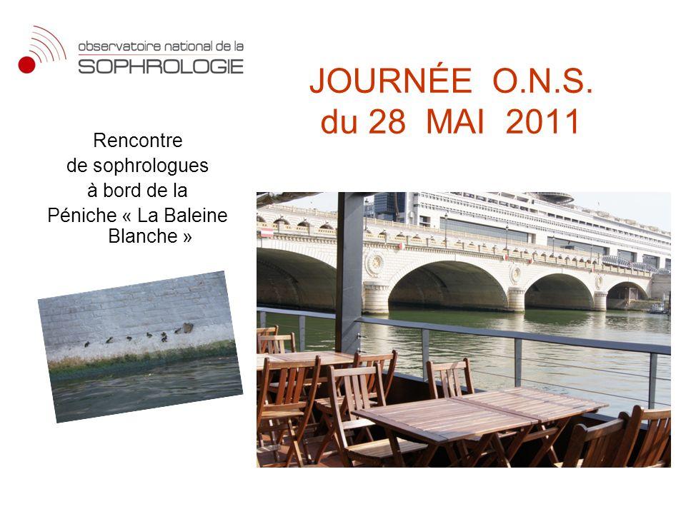 JOURNÉE O.N.S. du 28 MAI 2011 Rencontre de sophrologues à bord de la Péniche « La Baleine Blanche »
