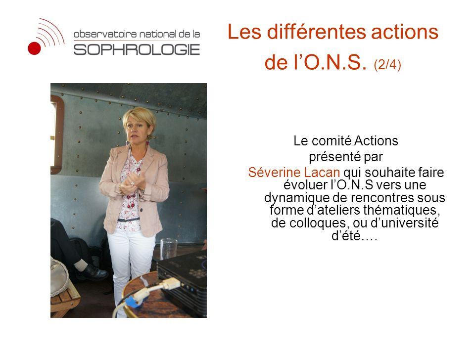 Le comité Actions présenté par Séverine Lacan qui souhaite faire évoluer lO.N.S vers une dynamique de rencontres sous forme dateliers thématiques, de