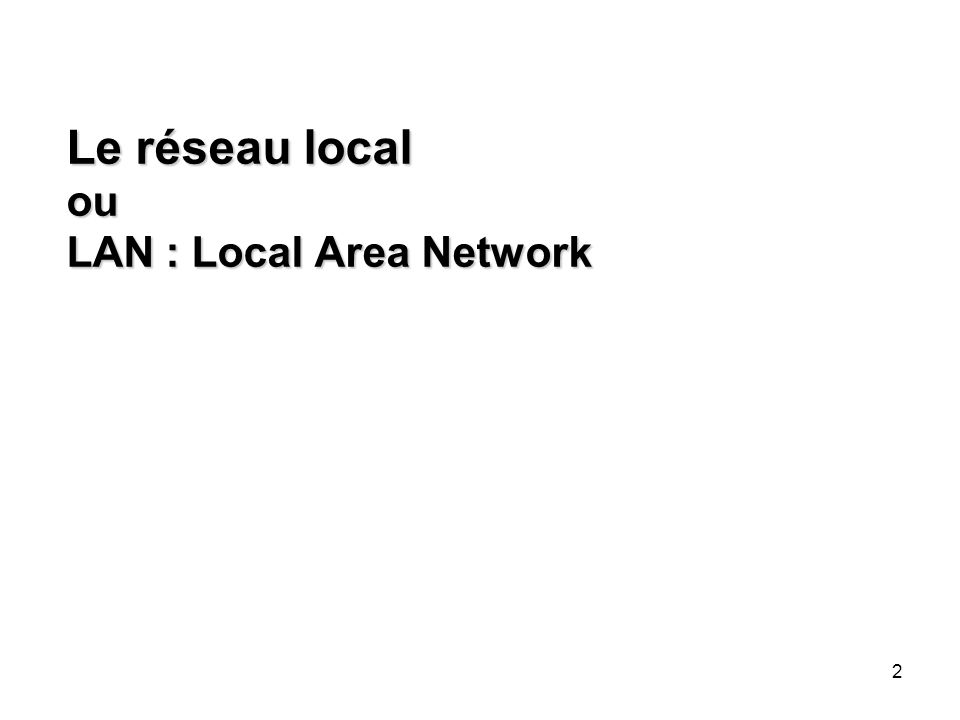 2 Le réseau local ou LAN : Local Area Network