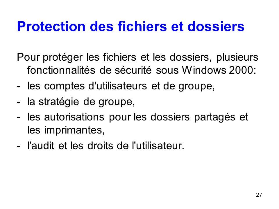 27 Protection des fichiers et dossiers Pour protéger les fichiers et les dossiers, plusieurs fonctionnalités de sécurité sous Windows 2000: -les compt