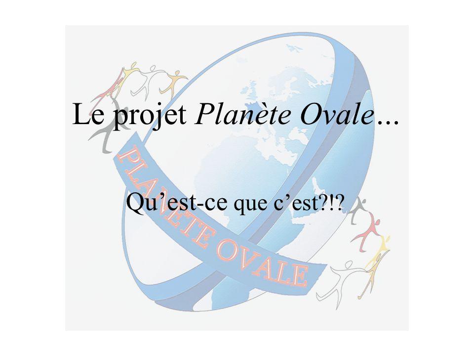 Le projet Planète Ovale… Quest - ce que cest?!?