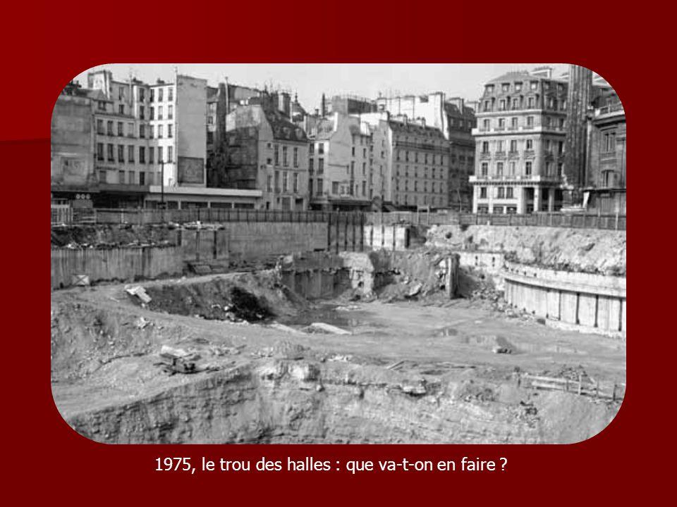 1975, le trou des halles : que va-t-on en faire ?