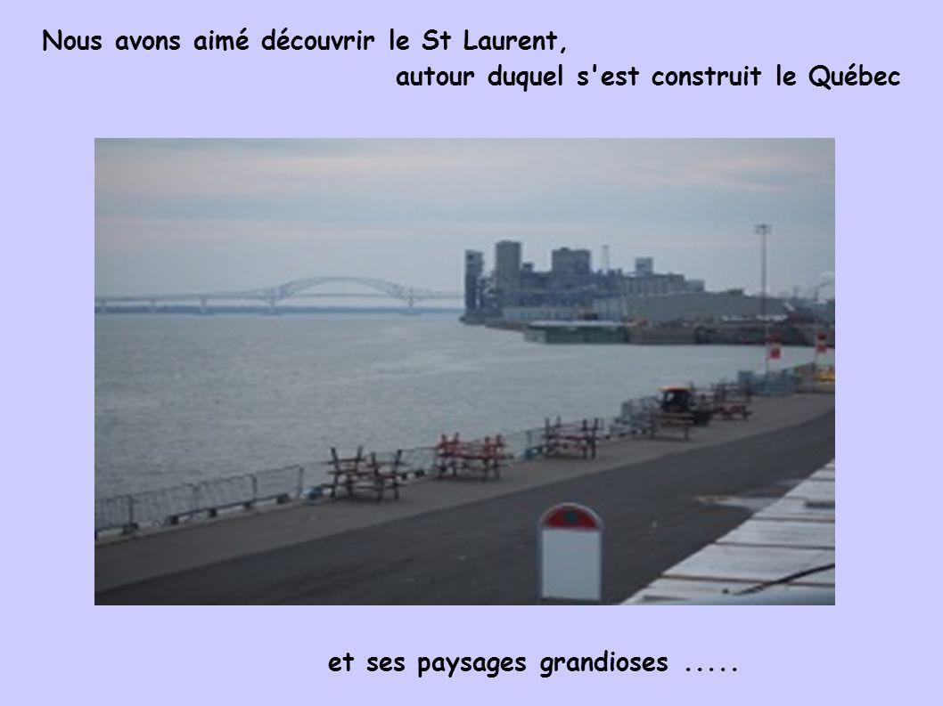Nous avons aimé découvrir le St Laurent, autour duquel s'est construit le Québec et ses paysages grandioses.....