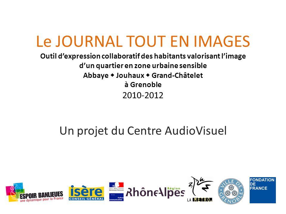 Le JOURNAL TOUT EN IMAGES Outil dexpression collaboratif des habitants valorisant limage dun quartier en zone urbaine sensible Abbaye Jouhaux Grand-Ch