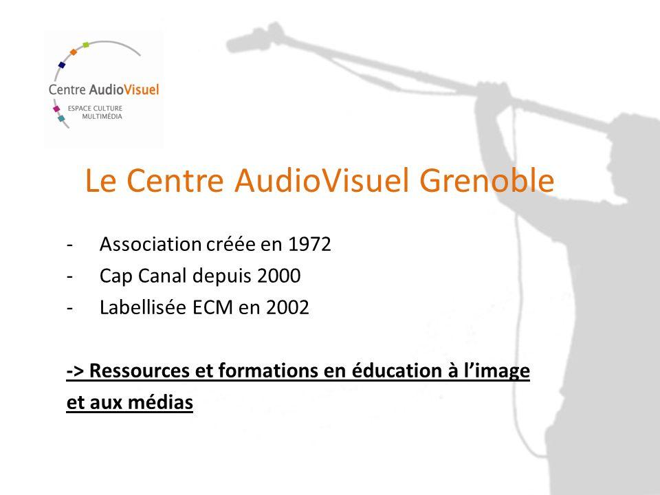 Le Centre AudioVisuel Grenoble -Association créée en 1972 -Cap Canal depuis 2000 -Labellisée ECM en 2002 -> Ressources et formations en éducation à li