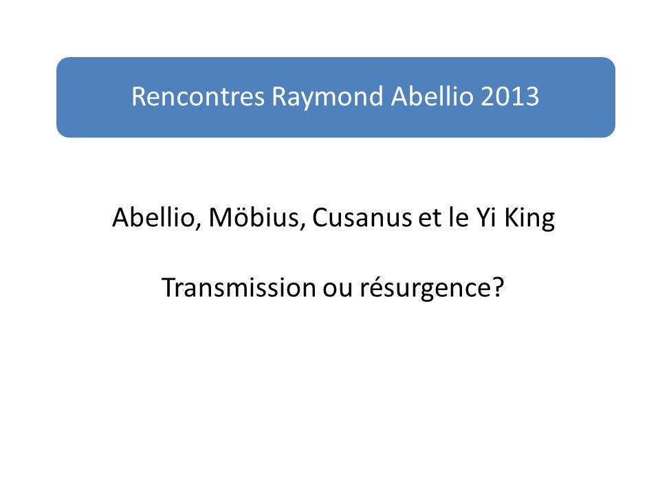Abellio, Möbius, Cusanus et le Yi King Transmission ou résurgence? Rencontres Raymond Abellio 2013