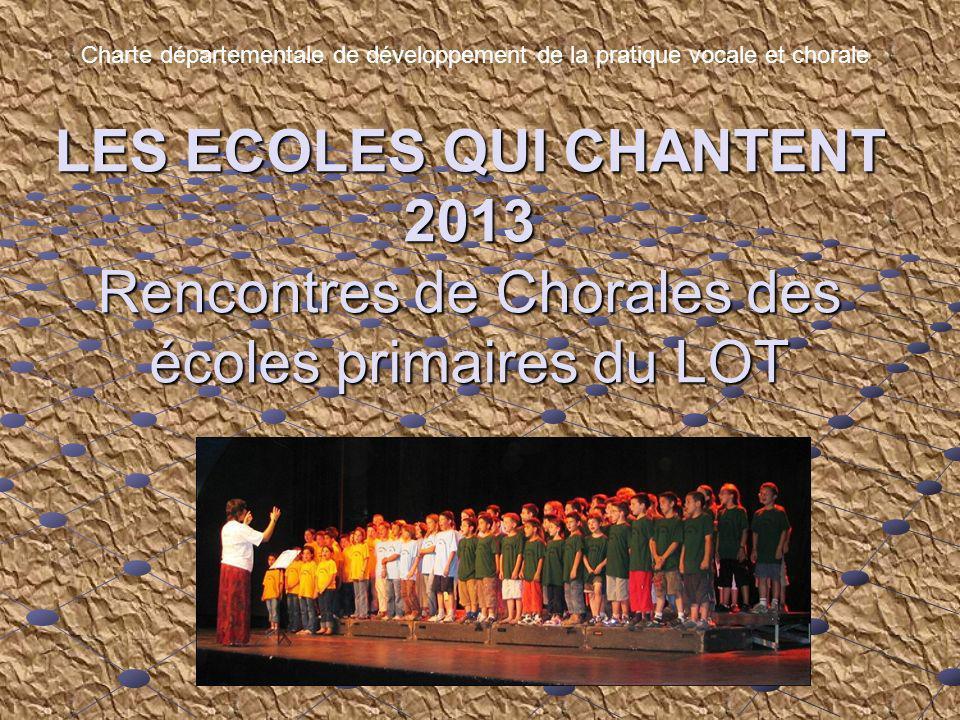LES ECOLES QUI CHANTENT 2013 Rencontres de Chorales des écoles primaires du LOT Charte départementale de développement de la pratique vocale et chorale