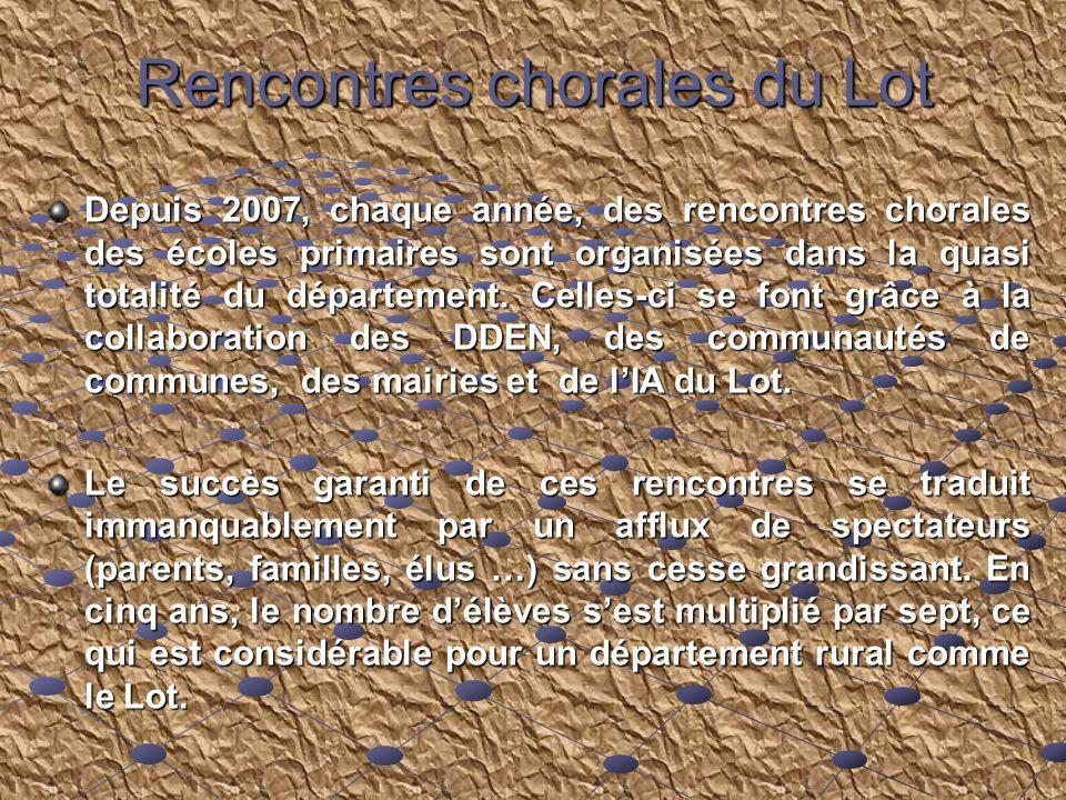 Rencontres chorales du Lot Depuis 2007, chaque année, des rencontres chorales des écoles primaires sont organisées dans la quasi totalité du départeme