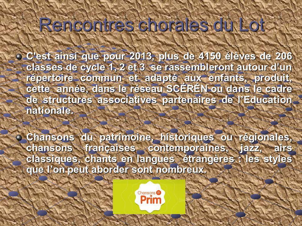 Rencontres chorales du Lot C'est ainsi que pour 2013, plus de 4150 élèves de 206 classes de cycle 1, 2 et 3 se rassembleront autour dun répertoire com