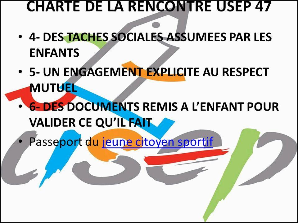CHARTE DE LA RENCONTRE USEP 47 4- DES TACHES SOCIALES ASSUMEES PAR LES ENFANTS 5- UN ENGAGEMENT EXPLICITE AU RESPECT MUTUEL 6- DES DOCUMENTS REMIS A L