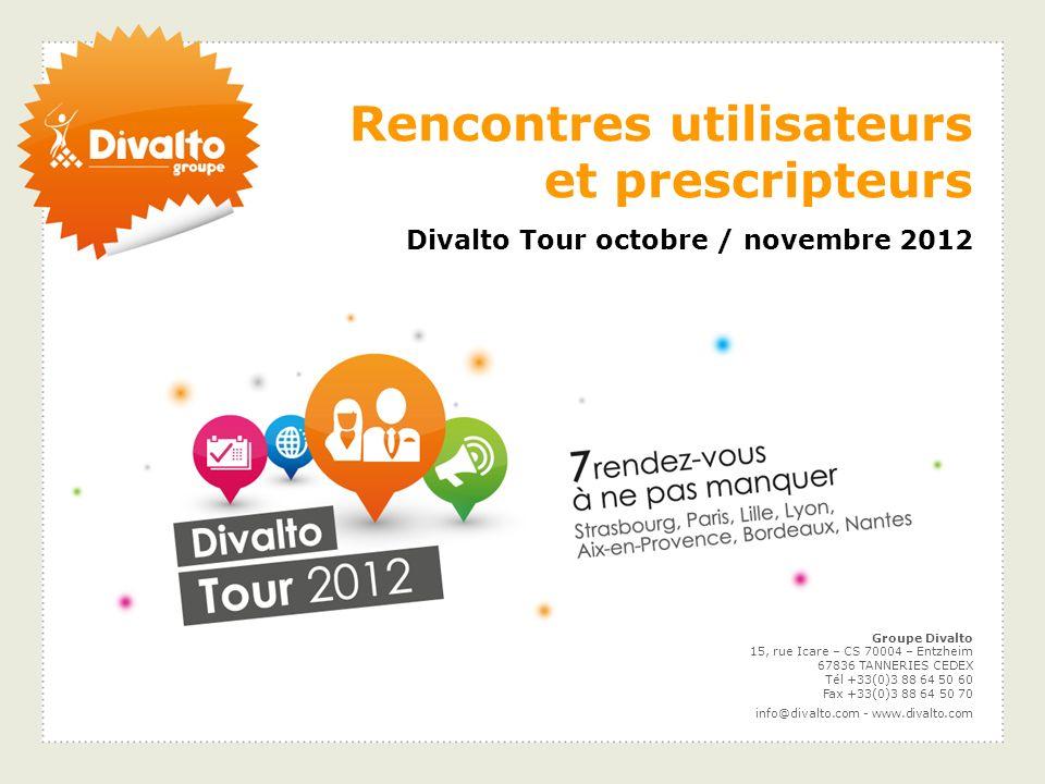Divalto Tour octobre / novembre 2012 Rencontres utilisateurs et prescripteurs Groupe Divalto 15, rue Icare – CS 70004 – Entzheim 67836 TANNERIES CEDEX