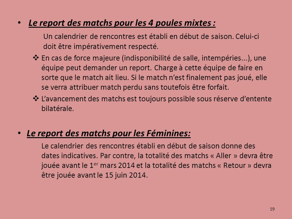 Le report des matchs pour les 4 poules mixtes : Un calendrier de rencontres est établi en début de saison.