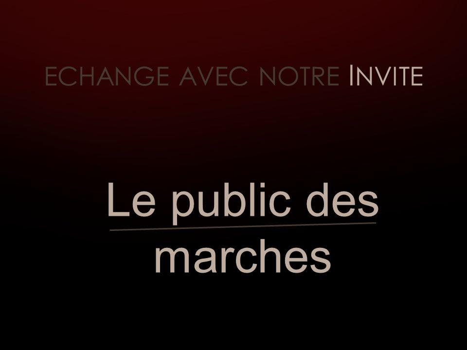 ECHANGE AVEC NOTRE I NVITE Le public des marches