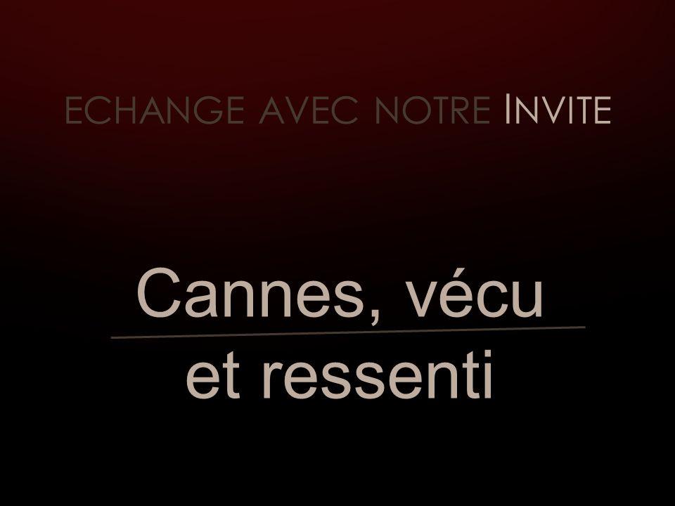 ECHANGE AVEC NOTRE I NVITE Cannes, vécu et ressenti
