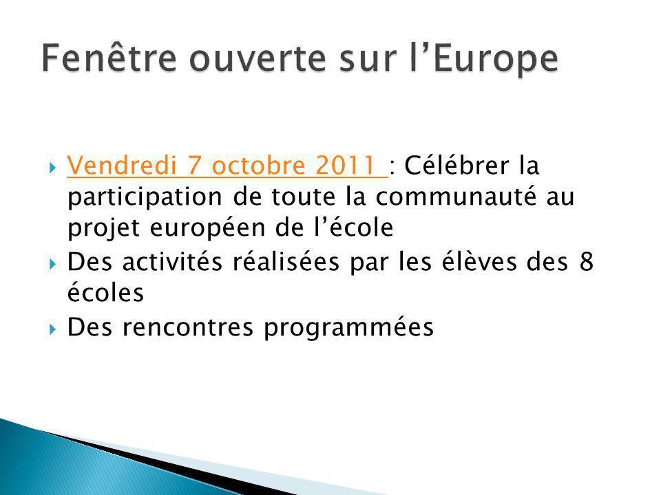 Vendredi 7 octobre 2011 : Célébrer la participation de toute la communauté au projet européen de lécole Vendredi 7 octobre 2011 Des activités réalisées par les élèves des 8 écoles Des rencontres programmées