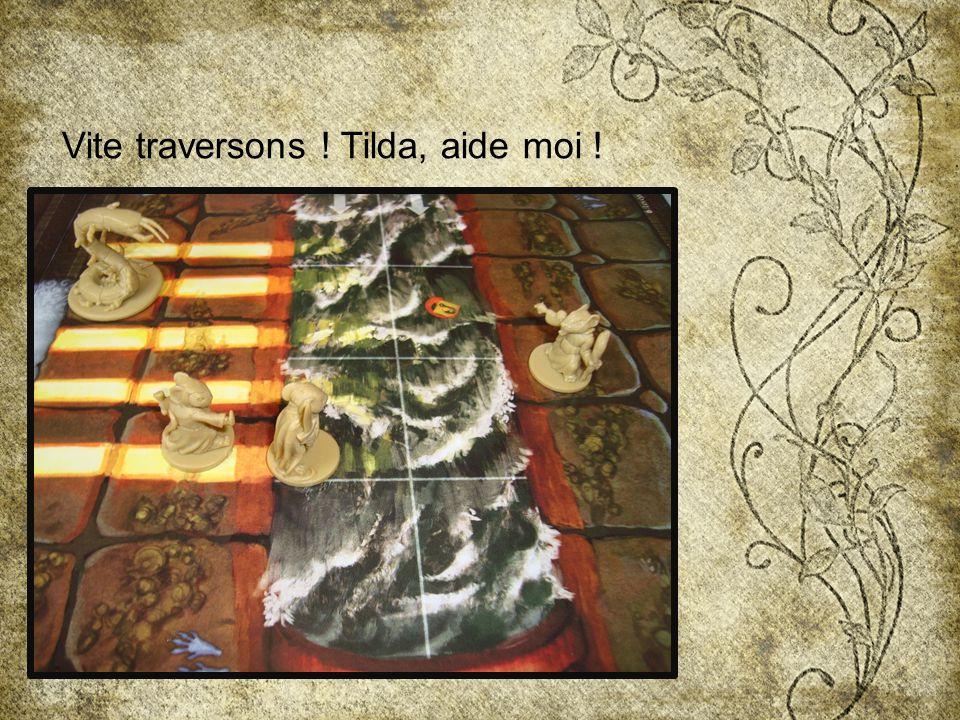 Vite traversons ! Tilda, aide moi !