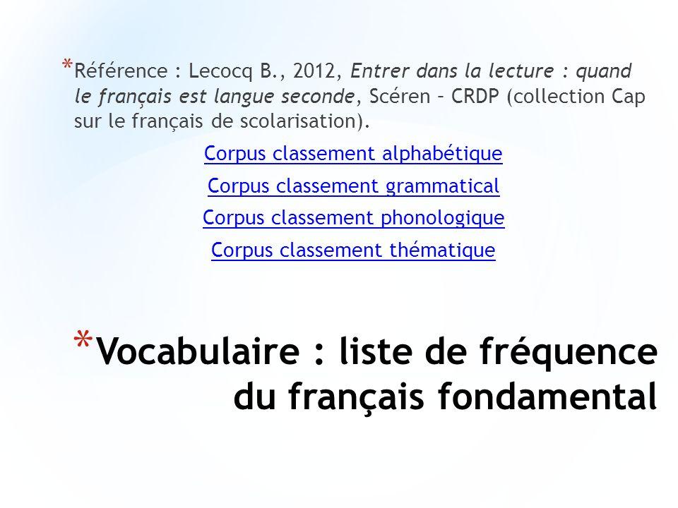 * Vocabulaire : liste de fréquence du français fondamental * Référence : Lecocq B., 2012, Entrer dans la lecture : quand le français est langue second