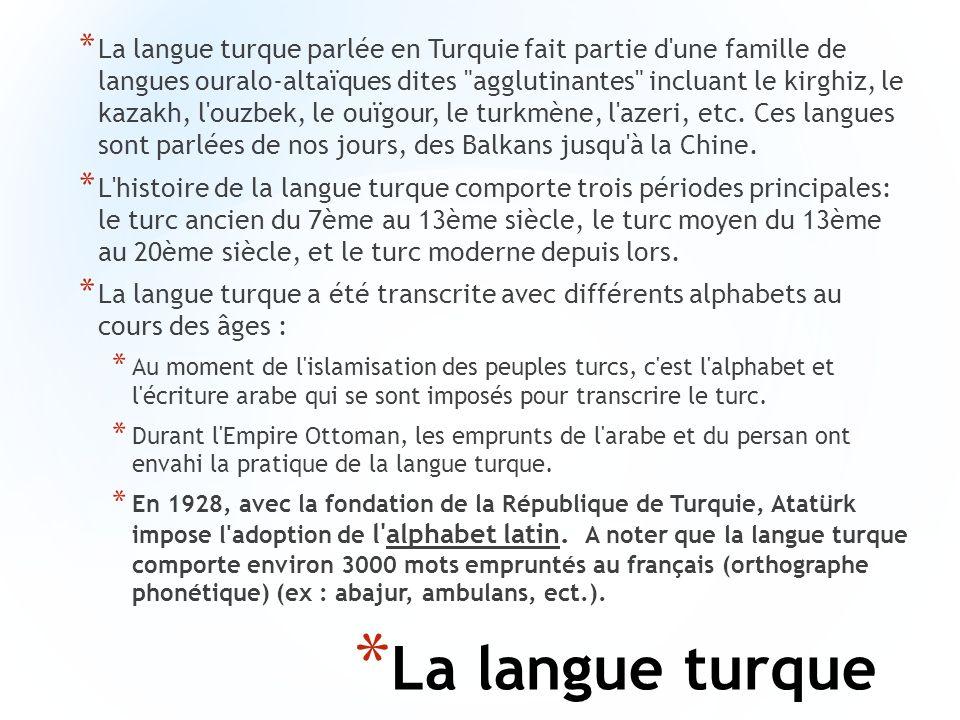 * La langue turque * La langue turque parlée en Turquie fait partie d'une famille de langues ouralo-altaïques dites