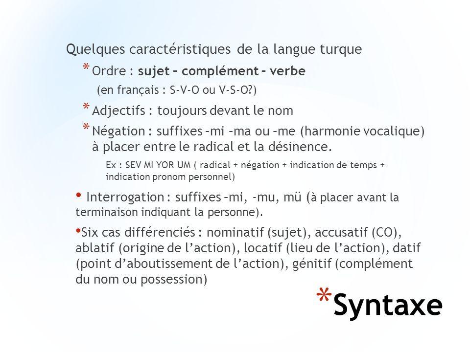 * Syntaxe Quelques caractéristiques de la langue turque * Ordre : sujet – complément – verbe (en français : S-V-O ou V-S-O?) * Adjectifs : toujours de