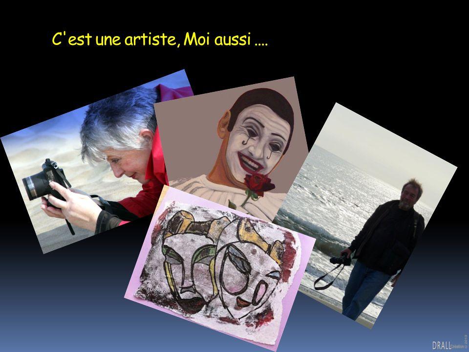 C est une artiste, Moi aussi....