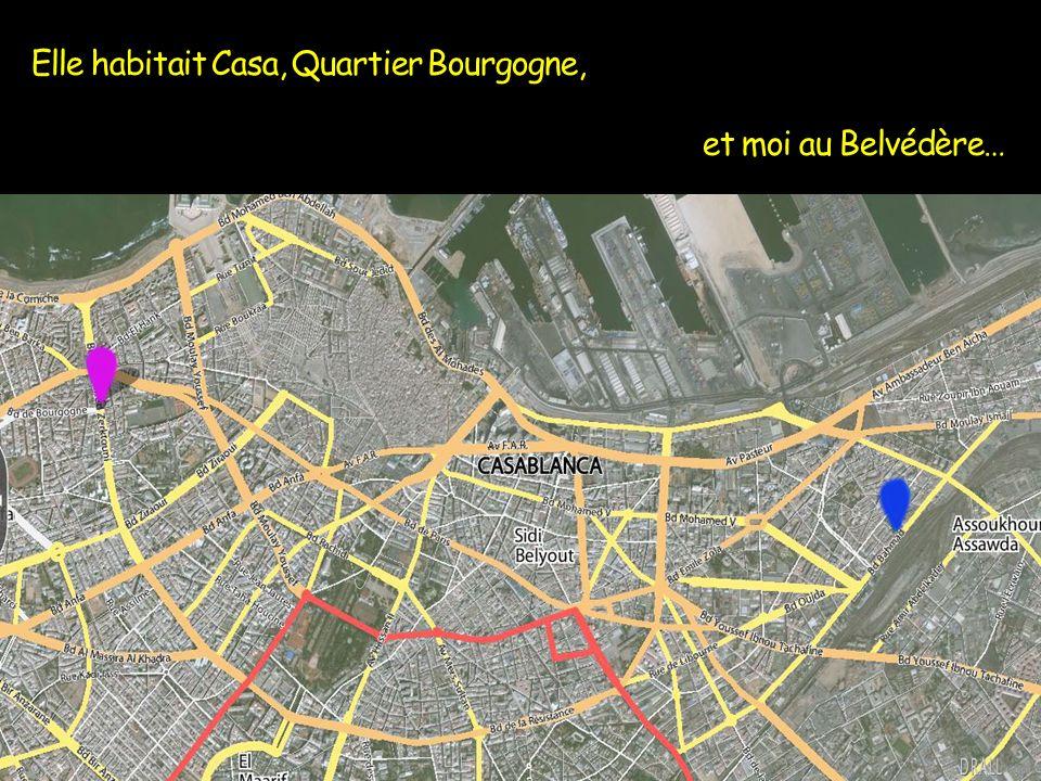 Elle habitait Casa, Quartier Bourgogne, et moi au Belvédère…