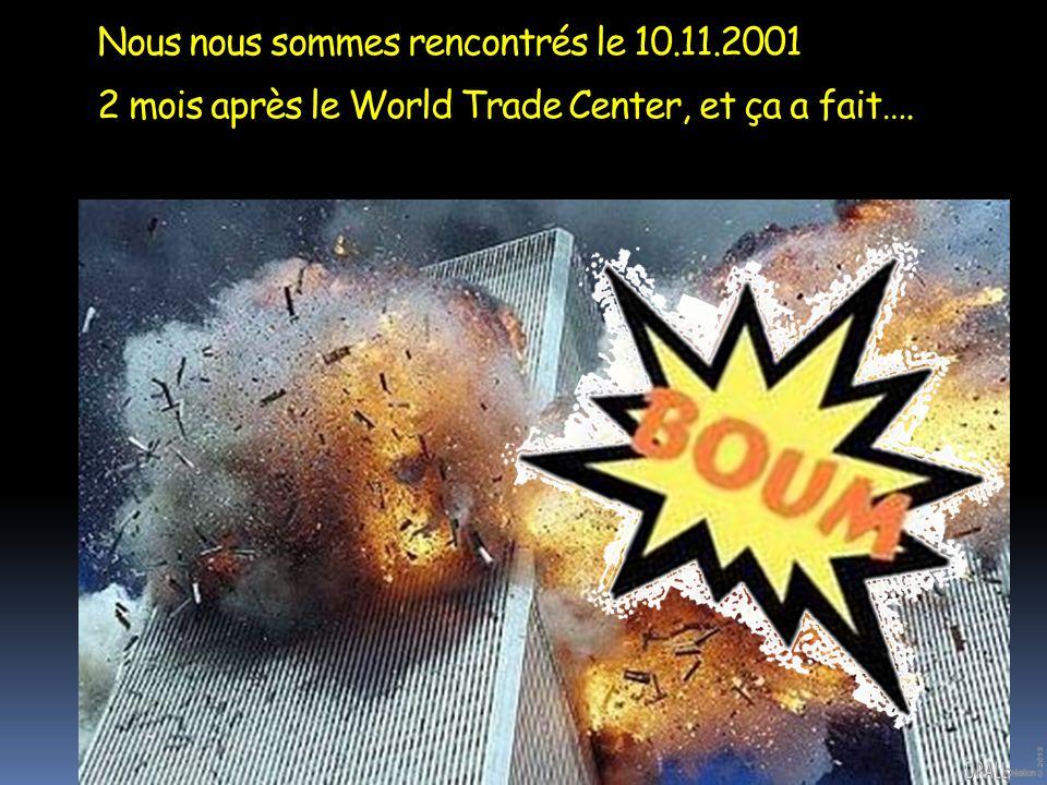 Nous nous sommes rencontrés le 10.11.2001.. 2 mois après le World Trade Center, et ça a fait….