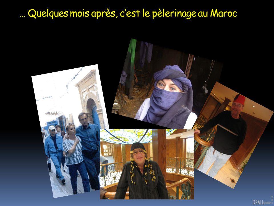 … Quelques mois après, cest le pèlerinage au Maroc