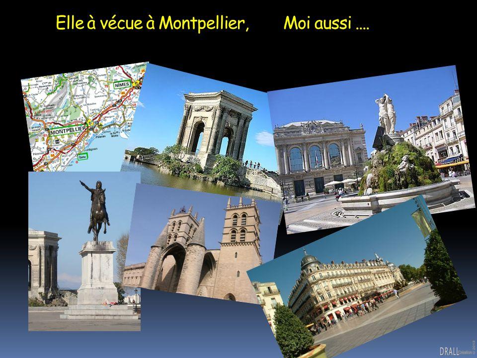 Elle à vécue à Montpellier, Moi aussi....