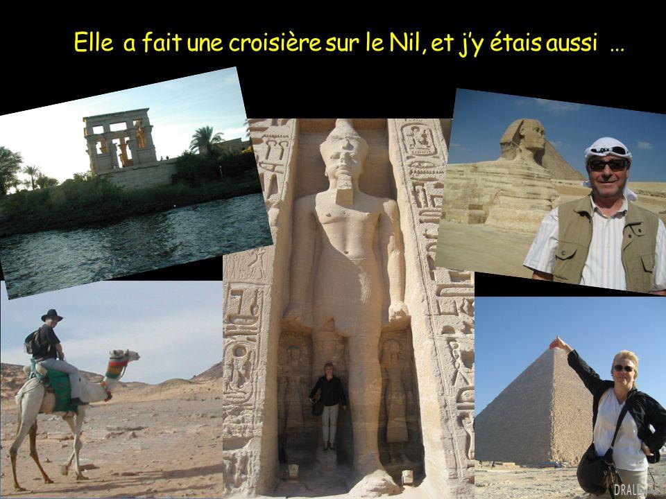 Elle a fait une croisière sur le Nil, et jy étais aussi …