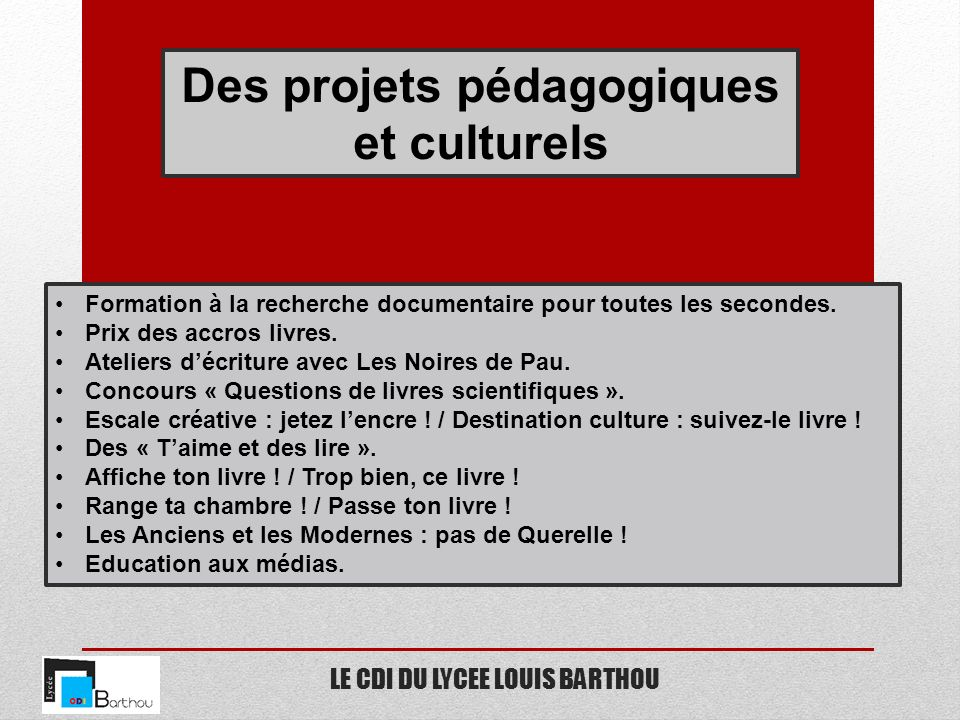 LE CDI DU LYCEE LOUIS BARTHOU Des projets pédagogiques et culturels Formation à la recherche documentaire pour toutes les secondes. Prix des accros li