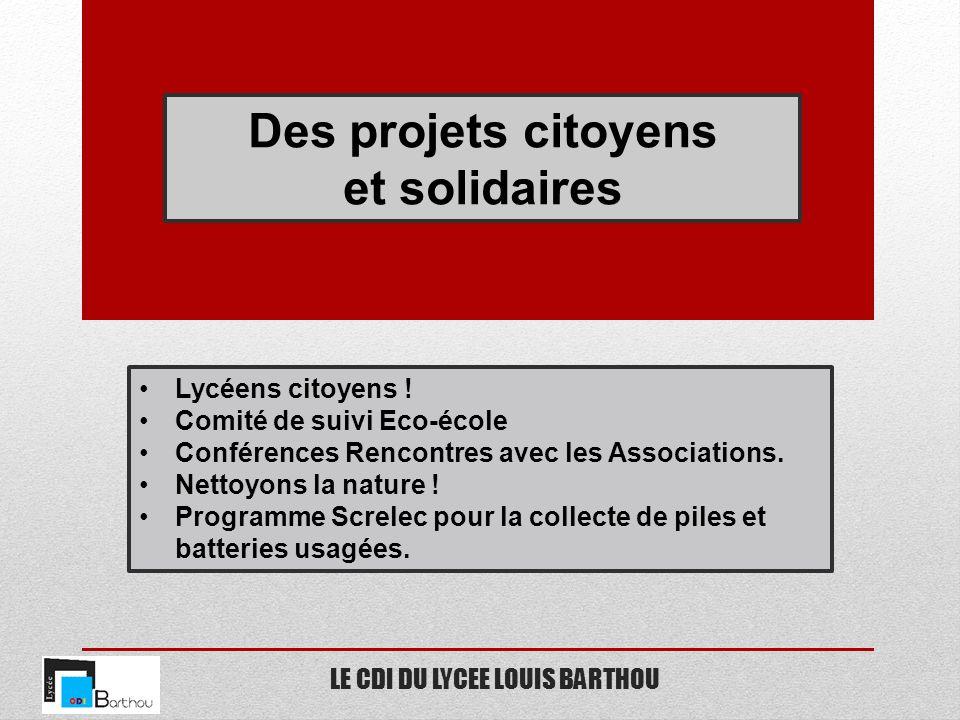 LE CDI DU LYCEE LOUIS BARTHOU Des projets citoyens et solidaires Lycéens citoyens ! Comité de suivi Eco-école Conférences Rencontres avec les Associat