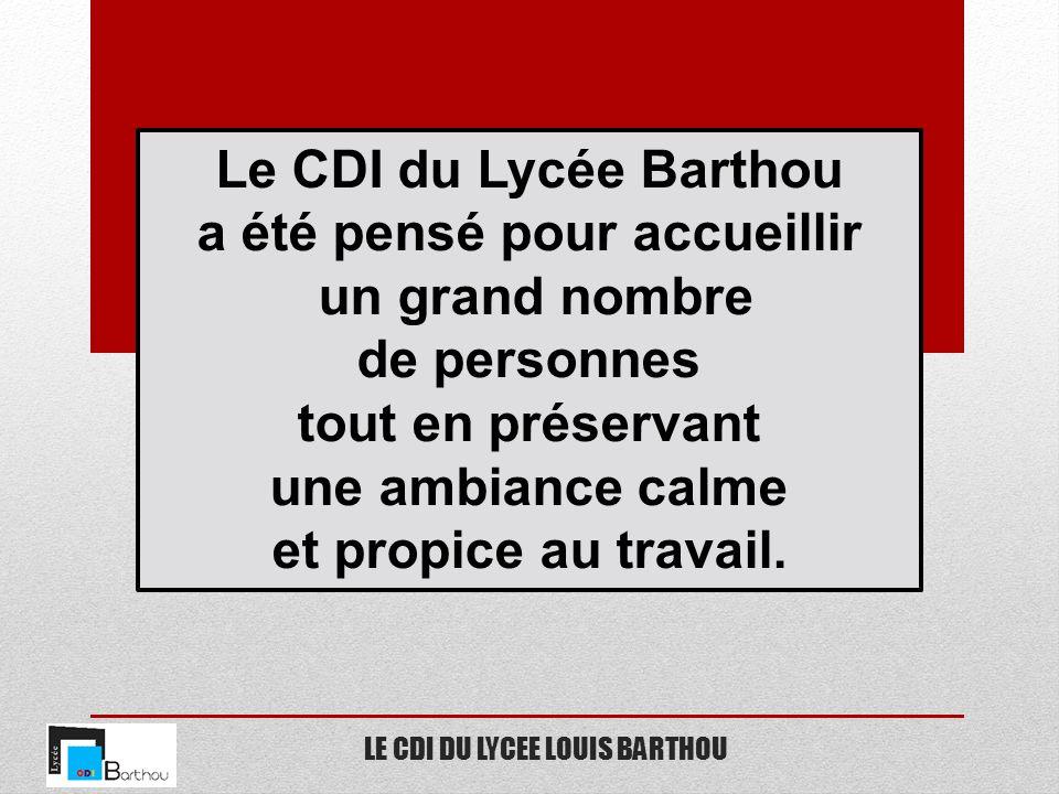 LE CDI DU LYCEE LOUIS BARTHOU Le CDI du Lycée Barthou a été pensé pour accueillir un grand nombre de personnes tout en préservant une ambiance calme e