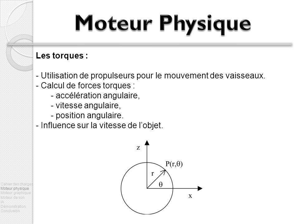 Les torques : - Utilisation de propulseurs pour le mouvement des vaisseaux. - Calcul de forces torques : - accélération angulaire, - vitesse angulaire