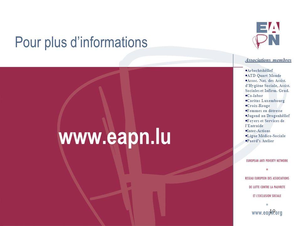 19 Pour plus dinformations www.eapn.lu Associations membres Arbechtshëllef ATD Quart Monde Assoc. Nat. des Assist. d'Hygiène Sociale, Assist. Sociales