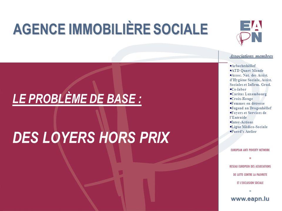 2 AGENCE IMMOBILIÈRE SOCIALE LE PROBLÈME DE BASE : DES LOYERS HORS PRIX www.eapn.lu Associations membres Arbechtshëllef ATD Quart Monde Assoc. Nat. de