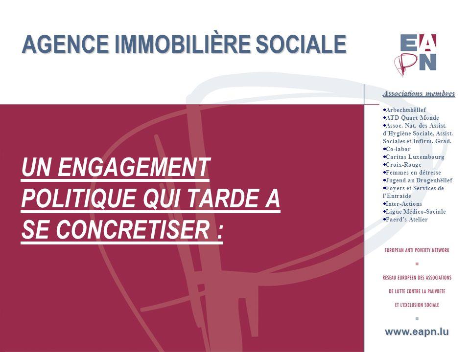 4 AGENCE IMMOBILIÈRE SOCIALE UN ENGAGEMENT POLITIQUE QUI TARDE A SE CONCRETISER : www.eapn.lu Associations membres Arbechtshëllef ATD Quart Monde Asso