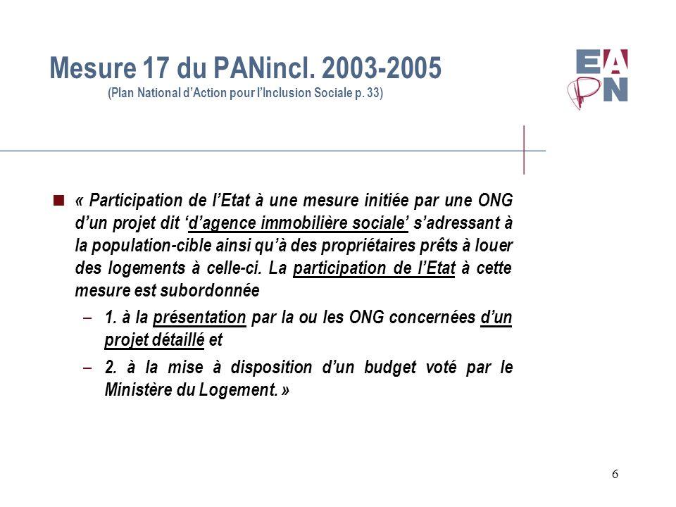 7 Efforts du côté des ONG sociales En 2004, un groupe de travail, constitué par des ONGs du secteur social, introduit un document intitulé Projet-pilote en vue de la mise en place d une Agence Immobilière Sociale (AIS) auprès du Ministère du Logement.