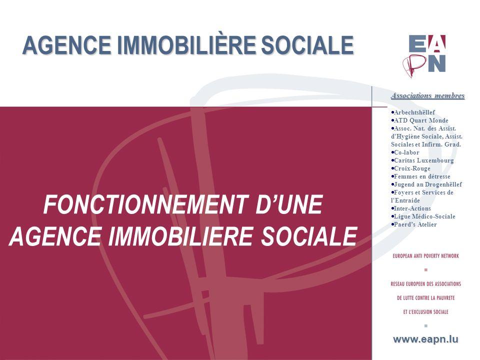 8 AGENCE IMMOBILIÈRE SOCIALE FONCTIONNEMENT DUNE AGENCE IMMOBILIERE SOCIALE www.eapn.lu Associations membres Arbechtshëllef ATD Quart Monde Assoc. Nat