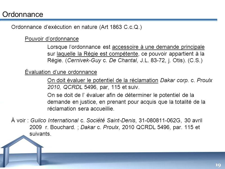 Free Powerpoint Templates 19 Ordonnance dexécution en nature (Art 1863 C.c.Q.) Pouvoir dordonnance Lorsque lordonnance est accessoire à une demande pr