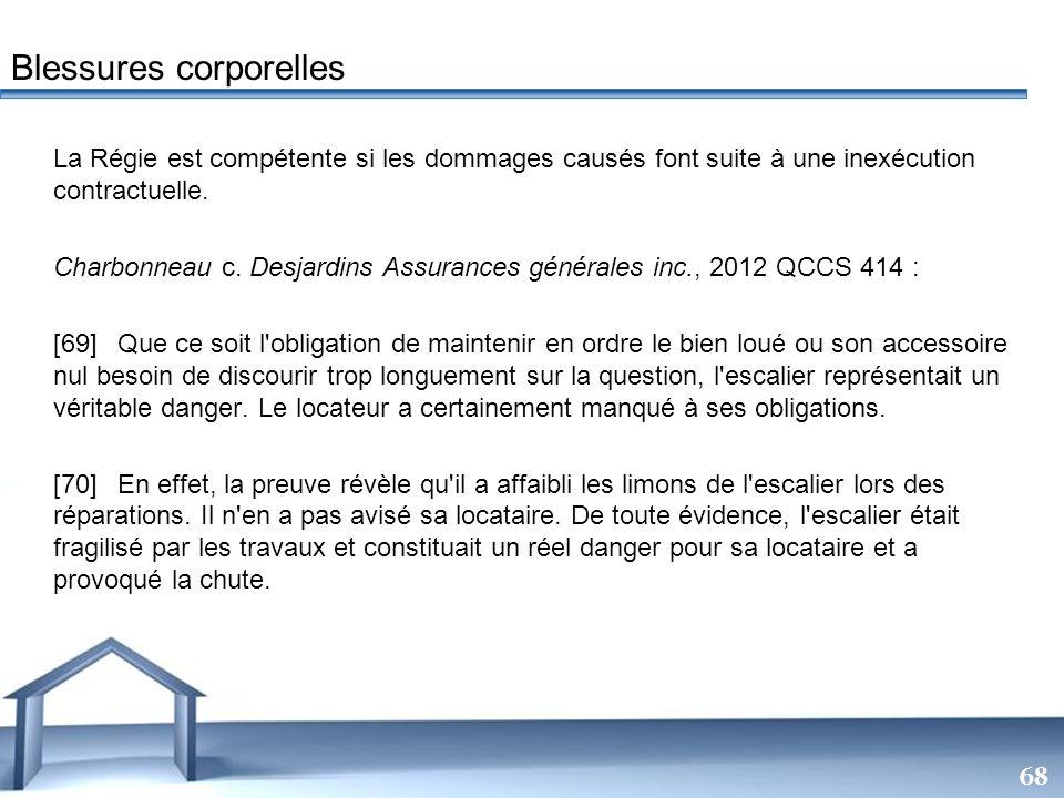 Free Powerpoint Templates 68 La Régie est compétente si les dommages causés font suite à une inexécution contractuelle. Charbonneau c. Desjardins Assu
