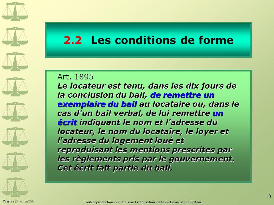Chapitre 13 version 2004 Toute reproduction interdite sans l'autorisation écrite de Beauchemin Éditeur. 13 2.2Les conditions de forme Art. 1895 Le loc