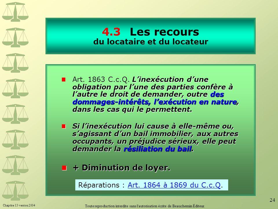 Chapitre 13 version 2004 Toute reproduction interdite sans l'autorisation écrite de Beauchemin Éditeur. 24 4.3Les recours du locataire et du locateur