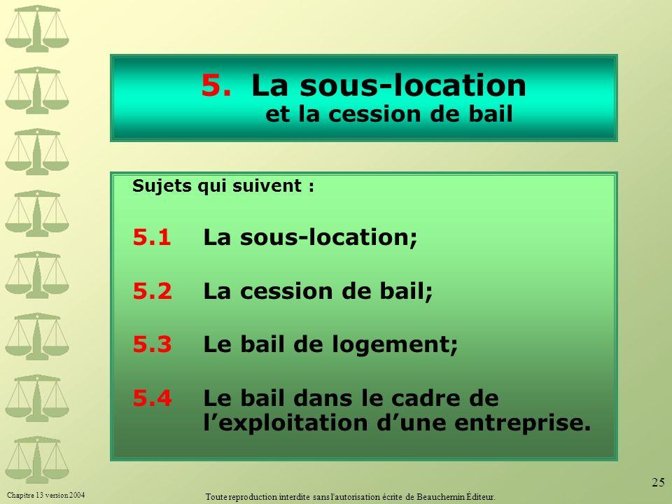 Chapitre 13 version 2004 Toute reproduction interdite sans l'autorisation écrite de Beauchemin Éditeur. 25 5.La sous-location et la cession de bail Su