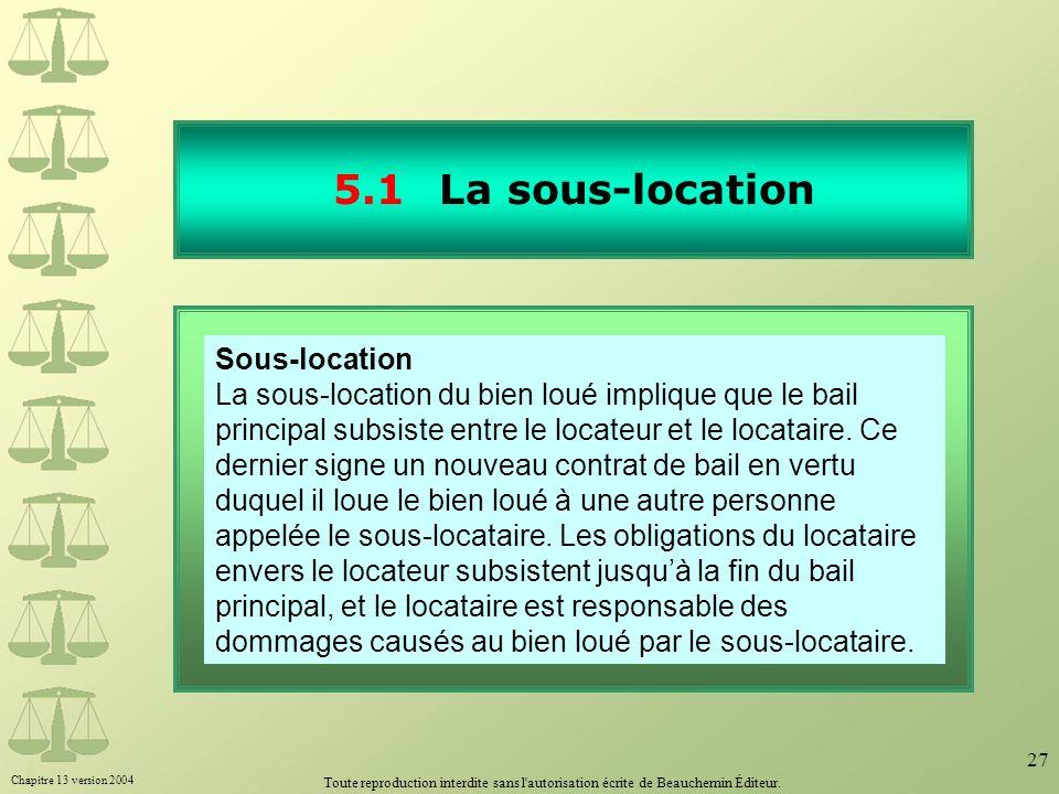 Chapitre 13 version 2004 Toute reproduction interdite sans l'autorisation écrite de Beauchemin Éditeur. 27 5.1La sous-location 30 Sous-location La sou