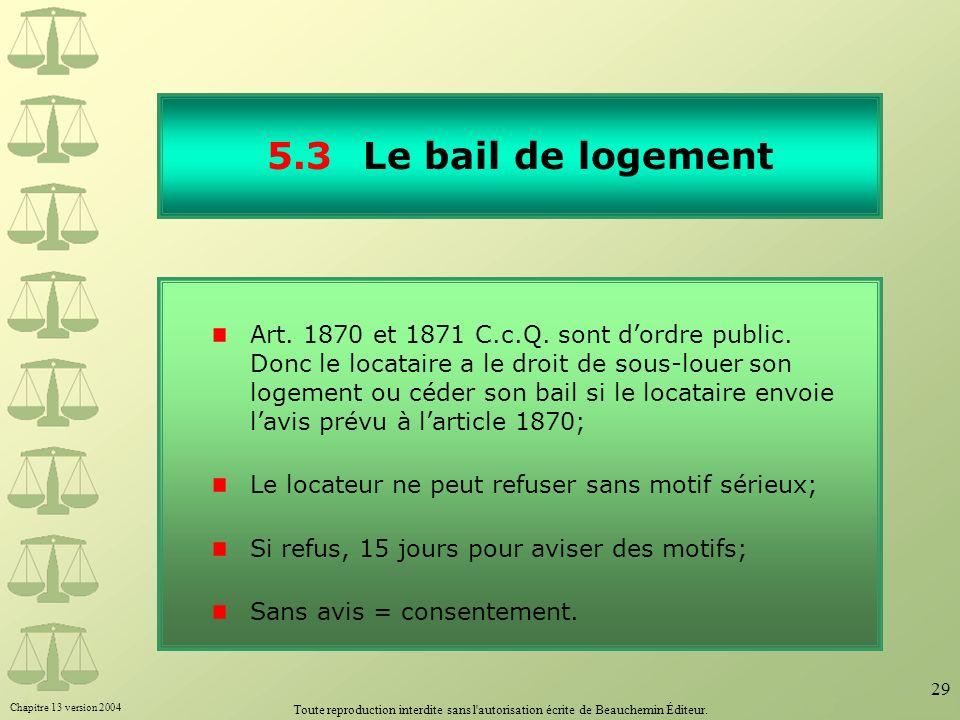 Chapitre 13 version 2004 Toute reproduction interdite sans l'autorisation écrite de Beauchemin Éditeur. 29 5.3Le bail de logement Art. 1870 et 1871 C.