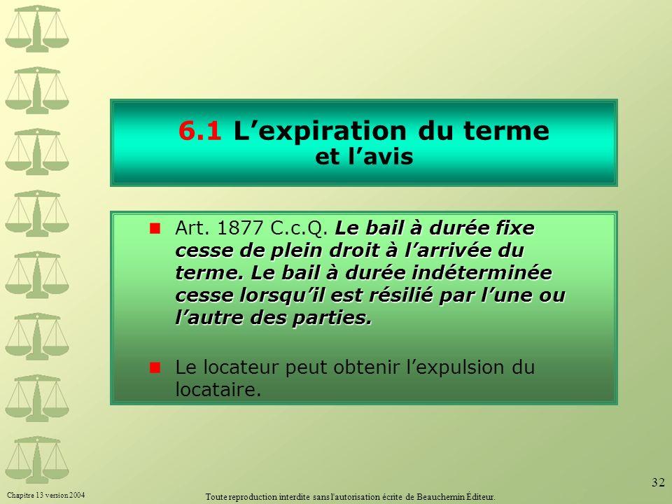 Chapitre 13 version 2004 Toute reproduction interdite sans l'autorisation écrite de Beauchemin Éditeur. 32 6.1 Lexpiration du terme et lavis Le bail à