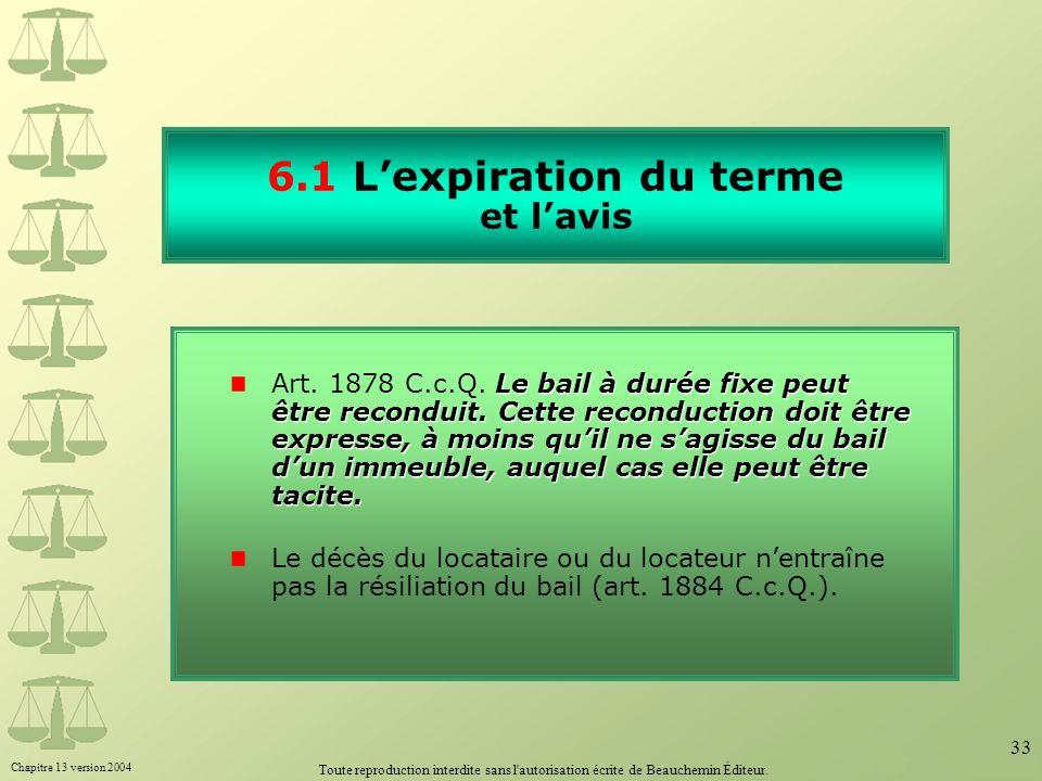 Chapitre 13 version 2004 Toute reproduction interdite sans l'autorisation écrite de Beauchemin Éditeur. 33 6.1 Lexpiration du terme et lavis Le bail à