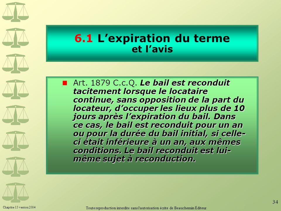 Chapitre 13 version 2004 Toute reproduction interdite sans l'autorisation écrite de Beauchemin Éditeur. 34 6.1 Lexpiration du terme et lavis Le bail e
